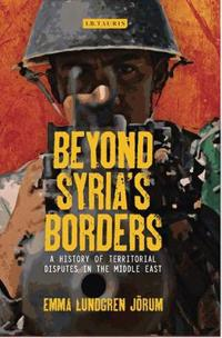 Beyond Syria's Borders: A History of Territorial Disputes in the Middle East