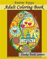Adult Coloring Book: Easter Eggs: Relax and Let Your Imagination Run Wild with 40 Great Pictures to Color