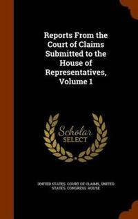 Reports from the Court of Claims Submitted to the House of Representatives, Volume 1