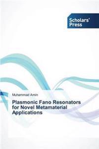 Plasmonic Fano Resonators for Novel Metamaterial Applications