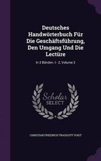 Deutsches Handworterbuch Fur Die Geschaftsfuhrung, Den Umgang Und Die Lecture