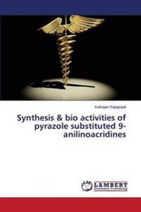 Synthesis & Bio Activities of Pyrazole Substituted 9-Anilinoacridines