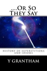 ....or So They Say: History of Idioms and Superstitions