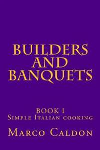 Builders and Banquets: A Builders Guide to Italian Cooking