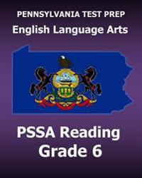 Pennsylvania Test Prep English Language Arts Pssa Reading Grade 6: Covers the Pennsylvania Core Standards (PCs)