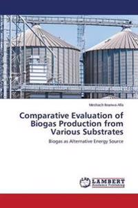 Comparative Evaluation of Biogas Production from Various Substrates