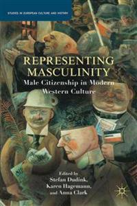 Representing Masculinity: Male Citizenship in Modern Western Culture