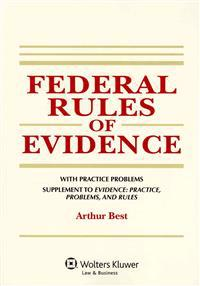 Federal Rules of Evidence, with Practice Problems, Supplement to Evidence: Practice, Problems, and Rules