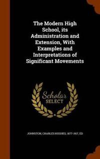 The Modern High School, Its Administration and Extension, with Examples and Interpretations of Significant Movements