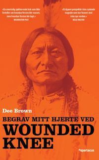 Begrav mitt hjerte ved Wounded Knee - Dee Brown pdf epub