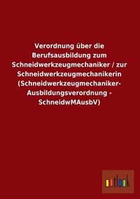 Verordnung Uber Die Berufsausbildung Zum Schneidwerkzeugmechaniker / Zur Schneidwerkzeugmechanikerin (Schneidwerkzeugmechaniker- Ausbildungsverordnung