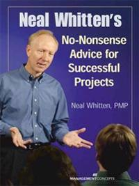 Neal Whitten's No Nonsense Advice for Successful Projects