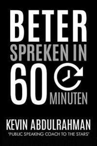 Beter Spreken in 60 Minuten: Word Beter. Presenteer Beter. Voel Je Beter