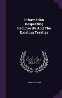 Information Respecting Reciprocity and the Existing Treaties
