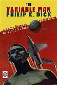 The Variable Man: A Short Science Fiction Novel by Philip K. Dick