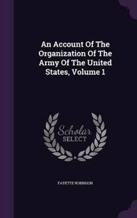 An Account of the Organization of the Army of the United States, Volume 1