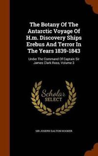 The Botany of the Antarctic Voyage of H.M. Discovery Ships Erebus and Terror in the Years 1839-1843