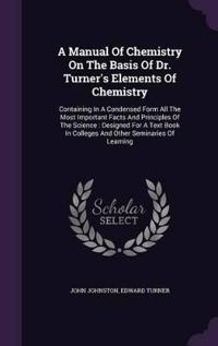 A Manual of Chemistry on the Basis of Dr. Turner's Elements of Chemistry