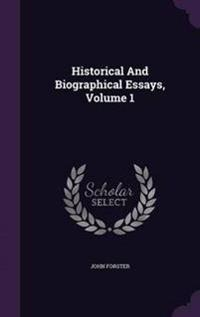 Historical and Biographical Essays, Volume 1