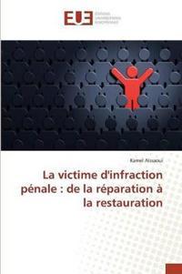 La Victime Dinfraction Penale: de La Reparation a la Restauration