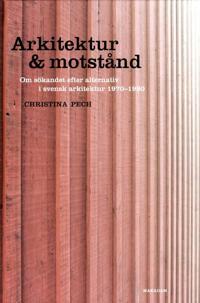 Arkitektur & motstånd: Om sökandet efter alternativ i svensk arkitektur 197