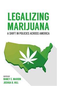 Legalizing Marijuana: A Shift in Policies Across America