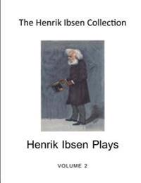 The Henrik Ibsen Collection: A Collection of Plays: Volume 2