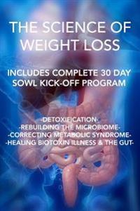The Science of Weight Loss: Detoxification - Rebuilding the Microbiome - Correcting Metabolic Syndrome - Healing Biotoxin Illness & the Gut