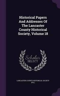 Historical Papers and Addresses of the Lancaster County Historical Society, Volume 18