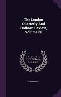 The London Quarterly and Holborn Review, Volume 36