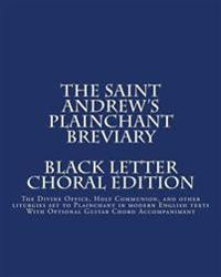 The Saint Andrew's Plainchant Breviary: The Divine Office, Holy Communion, and Other Liturgies Set to Plainchant with Modern English Texts.