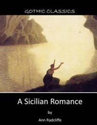A Sicilian Romance: A Gothic Novel