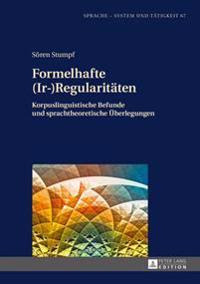 Formelhafte (IR-)Regularitaeten: Korpuslinguistische Befunde Und Sprachtheoretische Ueberlegungen