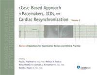 Case-Based Approach to Pacemakers, ICDs, and Cardiac Resynchronization: Advanced Questions for Examination Review and Clinical Practice [Volume 2]