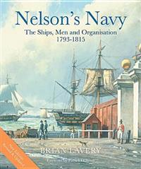 Nelson's Navy: The Ships, Men and Organisation, 1793-1815