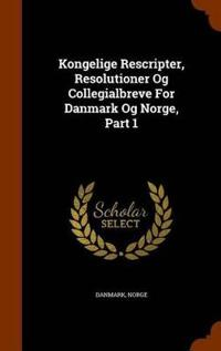Kongelige Rescripter, Resolutioner Og Collegialbreve for Danmark Og Norge, Part 1