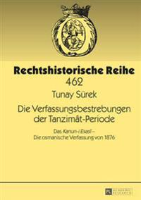 Die Verfassungsbestrebungen Der Tanzimât-Periode: Das «kanun-I Esasî» - Die Osmanische Verfassung Von 1876