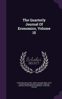 The Quarterly Journal of Economics, Volume 15