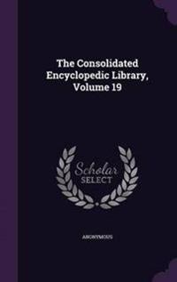 The Consolidated Encyclopedic Library, Volume 19
