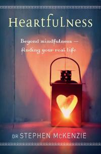Heartfulness: Beyond Mindfulness, Finding Your Real Life