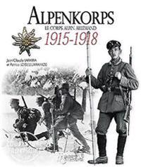 Alpenkorps: Le Corps Alpin Allemand 1915-1918