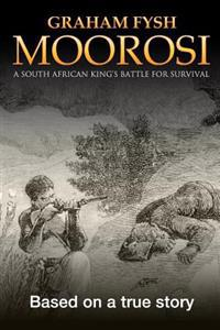 Moorosi: A South African King's Battle for Survival