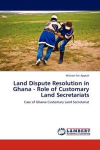 Land Dispute Resolution in Ghana - Role of Customary Land Secretariats