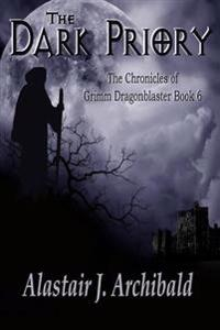 The Dark Priory: Book 6 of the Chronicles of Grimm Dragonblaster