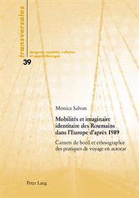 Mobilités Et Imaginaire Identitaire Des Roumains Dans l'Europe d'Après 1989: Carnets de Bord Et Ethnographie Des Pratiques de Voyage En Autocar