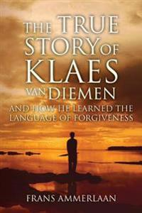 The True Story of Klaes Van Diemen: And How He Learned the Language of Forgiveness