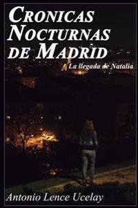 Cronicas Nocturnas de Madrid.: La Llegada de Natalia.