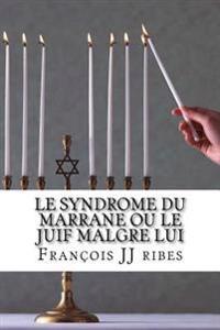 Le Syndrome Du Marrane Ou Le Juif Malgre Lui: Roman