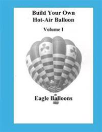 Build Your Own Hot-Air Balloon: Volume I - Design Criteria