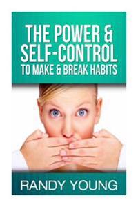 The Power & Self-Control to Make & Break Habits